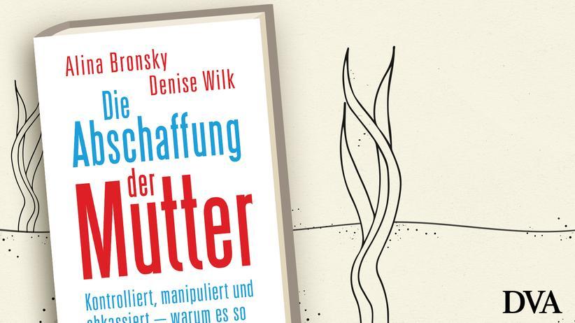Alina Bronsky und Denise Wilk: Die Abschaffung der Mutter
