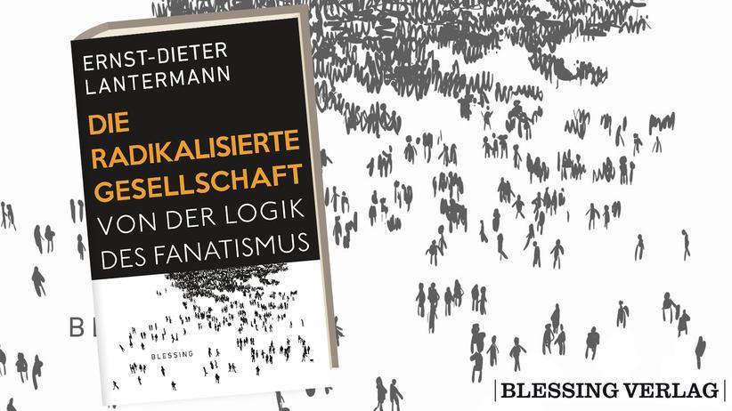 Ernst-Dieter Lantermann: Die radikalisierte Gesellschaft