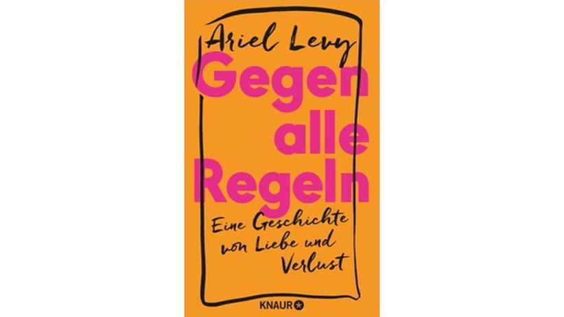 Ariel Levy : Ariel Levy »Gegen alle Regeln« (240 Seiten)