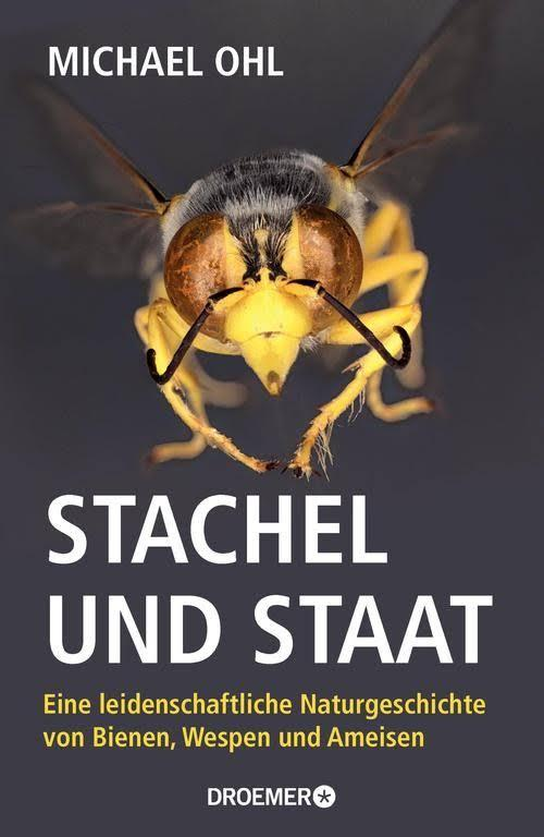 Michael Ohl: Stachel und Staat. Eine leidenschaftliche Naturgeschichte von Bienen, Wespen und Ameisen