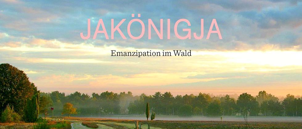 """JaKönigJa: """"Emanzipation im Wald"""""""