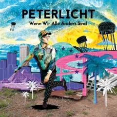 Popneuerscheinungen: PeterLicht: Wenn Wir Alle Anders Sind (Tapete Records)