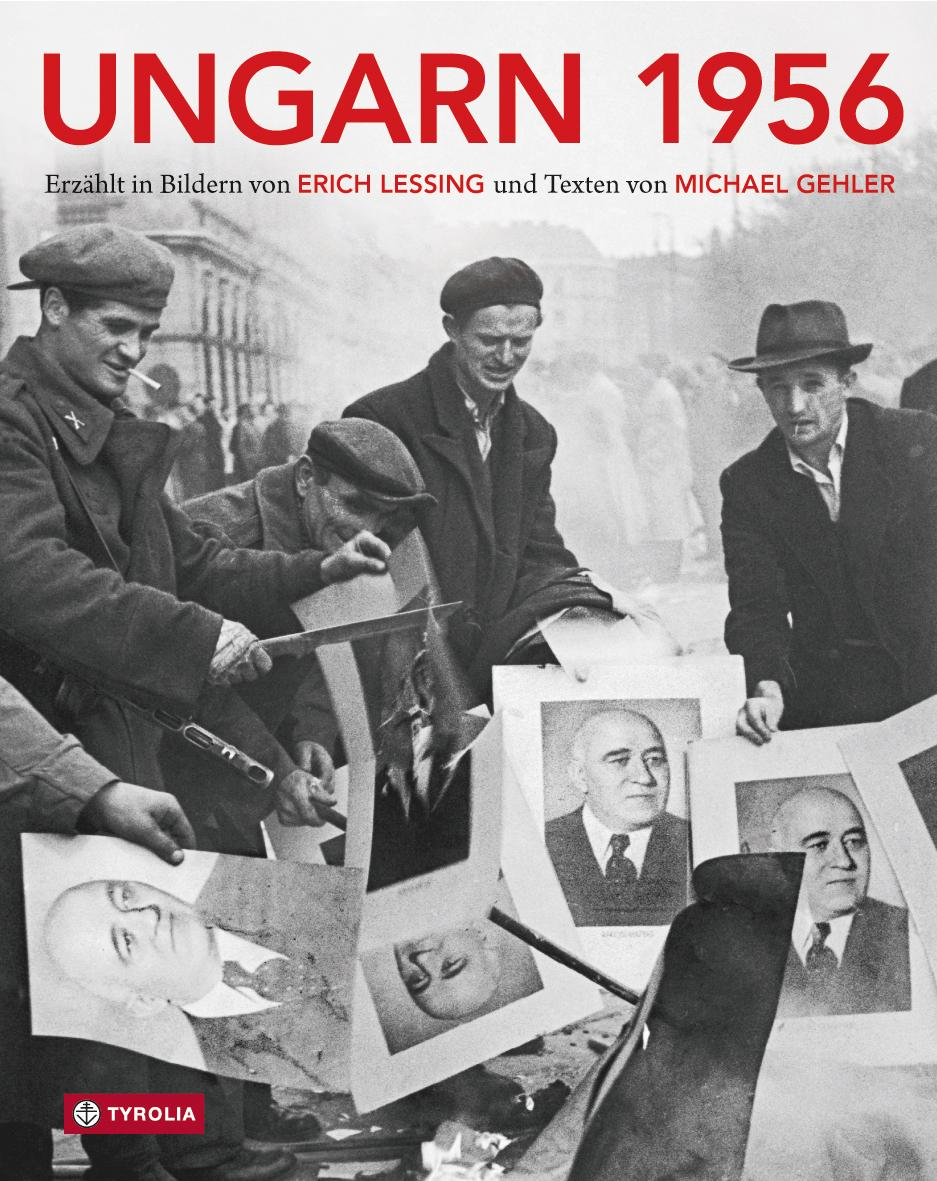Michael Gehler/Erich Lessing: Ungarn 1956, Tyrolia, Innsbruck 2015; 272 S., 34,95 €
