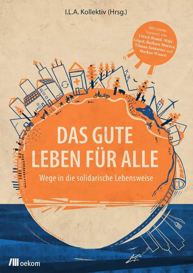 """Energiewende: """"Das gute Leben für Alle. Wege in eine solidarische Lebensweise"""" ist 2019 im Oekom-Verlag erschienen."""