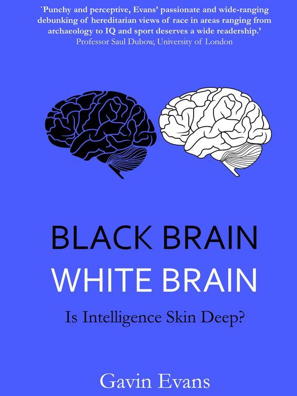 Rassenlehre: Gavin Evans: Black Brain, White Brain – Is Intelligence Skin Deep? Thistle Publishing, 550 Seiten, englisch, 2015
