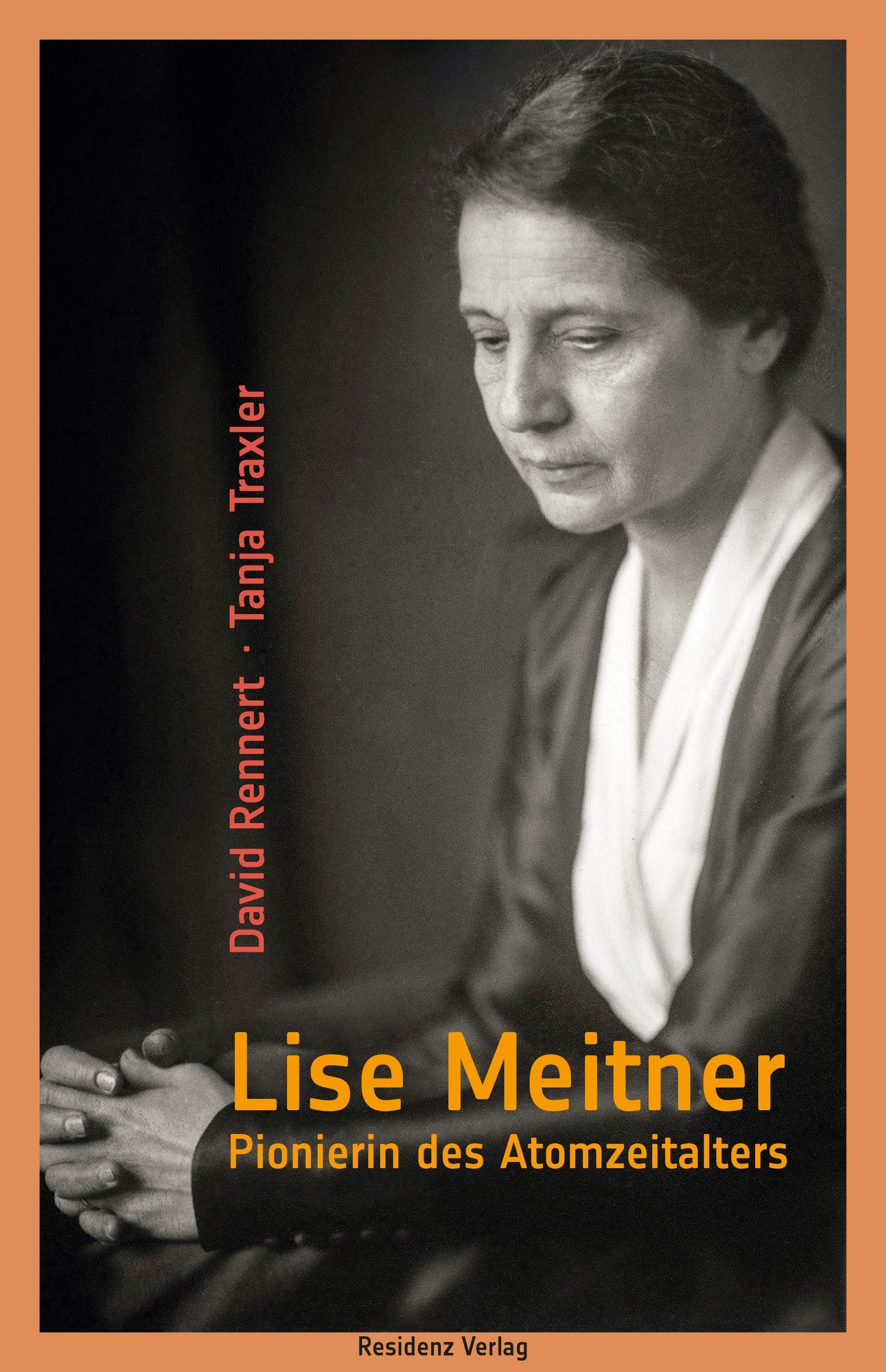 "Lise Meitner: David Rennert, Tanja Traxler: ""Lise Meitner. Pionierin des Atomzeitalters"", Residenz Verlag, 224 Seiten, 24 Euro"