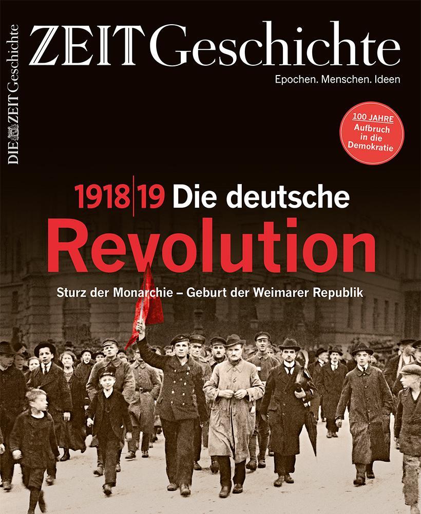 Novemberrevolution: Dieser Text stammt aus dem Magazin ZEIT Geschichte Nr. 6/2018. Das aktuelle Heft können Sie am Kiosk oder hier erwerben.